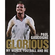 Glorious: My World, Football and Me by Paul Gascoigne (2011-10-13)