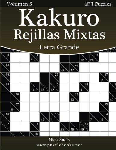 Kakuro Rejillas Mixtas Impresiones con Letra Grande - Volumen 5-270 Puzzles: Volume 5