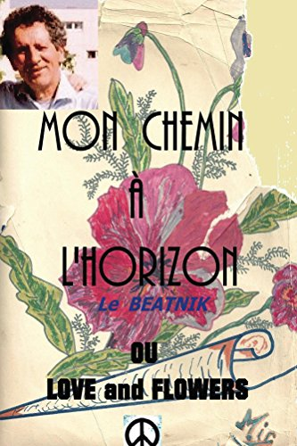 Mon chemin a l horizon or love and flowers: Le beatnik (French Edition)