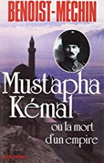 Mustapha Kémal ou la mort d'un empire de Jacques Benoist-Méchin