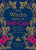 The Witchs Book of Self-Care: Magical Ways to Pamper, Soothe, and Care for Your Body and Spirit (English Edition)