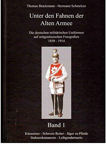 Unter den Fahnen der Alten Armee - Die deutschen militärischen Uniformen auf zeitgenössischen Fotografien 1850 - 1914,