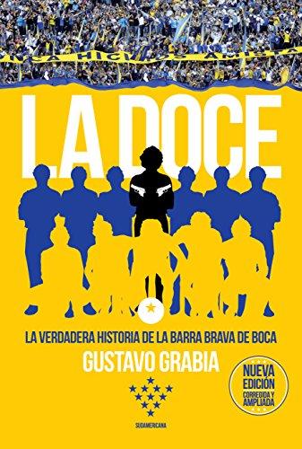 La doce (Edición corregida y ampliada): La verdadera historia de la barra brava de Boca por Gustavo Grabia