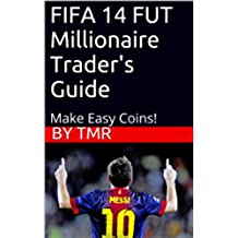 FIFA 14 FUT Millionaire Trader Guide 122 Pages of Secrets! (Make 100k+ Easy) (English Edition)