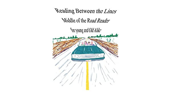 Reading Between the Lines, Middle of the Road Reader for young and Old Alike