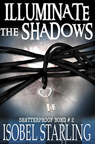 Illuminate the Shadows by Isobel Starling, Shatterproof Bond #2 | amazon.com