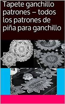 Tapete ganchillo patrones - todos los patrones de piña para ganchillo (Spanish Edition) par [Unknown]