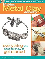 The Absolute Beginners Guide: Making Metal Clay Jewelry: Everything You Need to Know to Get Started by Cindy Thomas Pankopf (2011-10-11)