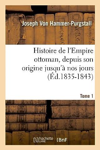 Histoire de l'Empire ottoman, depuis son origine jusqu'à nos jours. Tome 1 (Éd.1835-1843)