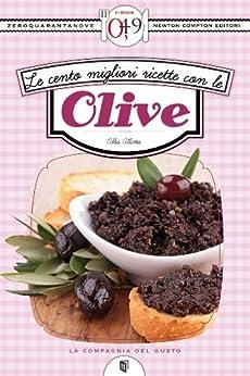 Le cento migliori ricette con le olive (eNewton Zeroquarantanove) (Italian Edition) von [Allotta, Alba]