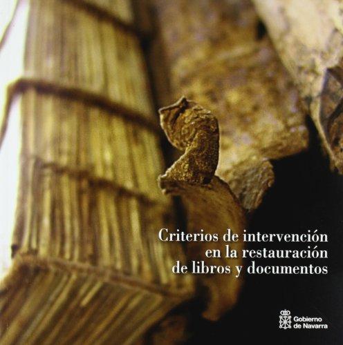 Criterios de intervención en la restauración de libros y documentos: Actas de las II Jornadas Técnicas sobre Restauración de Documentos celebradas en Pamplona el 18 y 19 de octubre de 2007