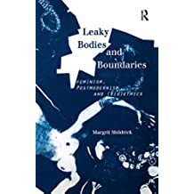 Leaky Bodies and Boundaries: Feminism, Postmodernism and (Bio) ethics: Feminism, Postmodernism and (Bio)ethics (English Edition)