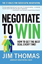 Negotiate to Win: The 21 Rules for Successful Negotiating by Jim Thomas (2005-09-06)