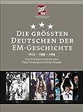 Die größten Deutschen der EM-Geschichte: 1972 - 1980 - 1996 Die Sternstunden der drei Europameister-Teams