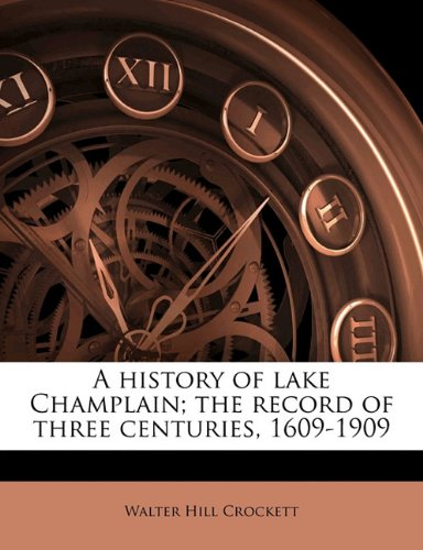 A history of lake Champlain; the record of three centuries, 1609-1909