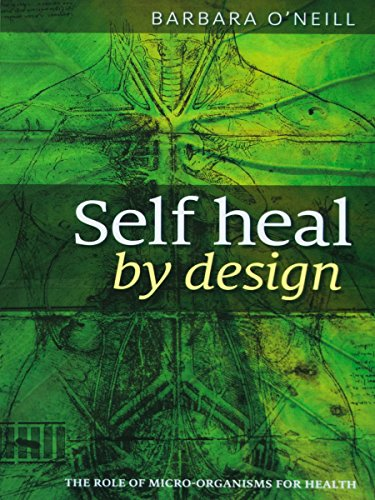 Self Heal By Design- The Role Of Micro-Organisms For Health By Barbara O'Neill (English Edition)