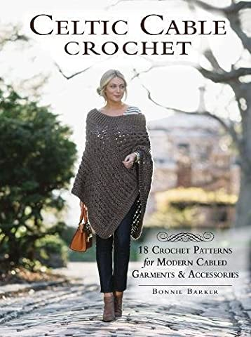 Celtic Cable Crochet: 18 Crochet Patterns for Modern Cabled Garments