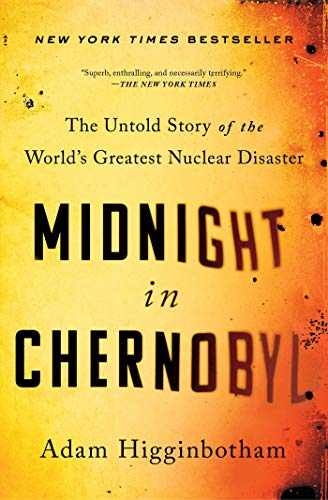 Midnight in Chernobyl: The Untold Story of the World\'s Greatest Nuclear Disaster