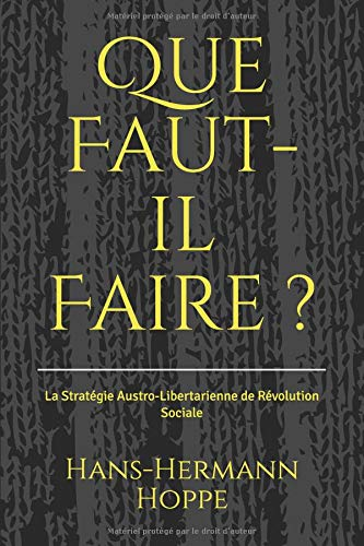 Que Faut-il Faire ?: La Stratégie Austro-Libertarienne de Révolution Sociale