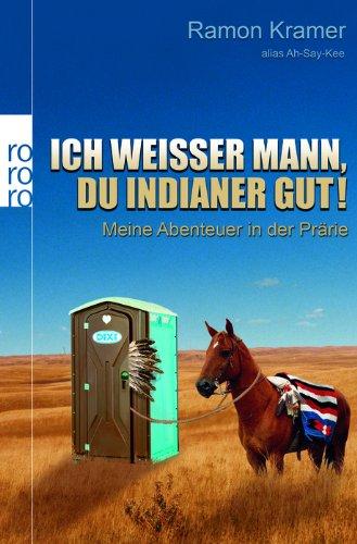 rororo Ich weißer Mann, du Indianer gut!: Meine Abenteuer in der Prärie