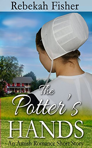 Amish Romance The Potter S Hands A Sweet Clean Amish Romance Story