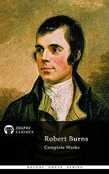 Complete Works of Robert Burns (Delphi Classics) (Delphi Poets Series Book 19) (English Edition) par [Burns, Robert]