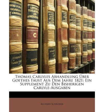 Thomas Carlyles Abhandlung Uber Goethes Faust Aus Dem Jahre 1821: Ein Supplement Zu Den Bisherigen Carlyle-Ausgaben (Paperback)(English / German) - Common