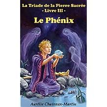 La Triade de la Pierre Sacrée - Livre III Le Phénix