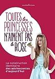 Toutes les princesses n'aiment pas le rose : La construction identitaire des adolescentes d'aujourd'hui
