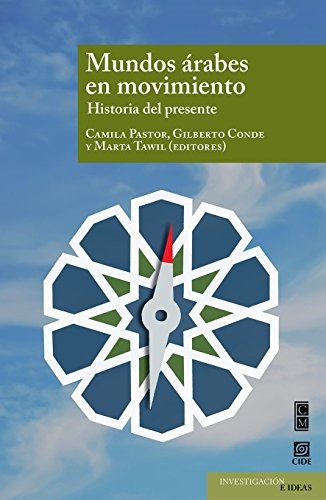 Mundos árabes en Movimiento. Historia del presente (INVESTIGACIÓN E IDEAS)