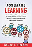 Accelerated Learning: Learn How to Master new Skills Faster than Ever; Practical Guide on how to Dramatically Improve Your Memory and Learning Techniques