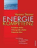 Energiekompetenz: Produktiver denken, wirkungsvoller arbeiten, entspannter leben