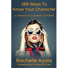 366 Ways To Know Your Character: A Romance In A Month Daily Writing Workbook by Rachelle Ayala (2014-12-03)