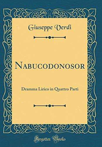 Nabucodonosor: Dramma Lirico in Quattro Parti (Classic Reprint) di Giuseppe Verdi