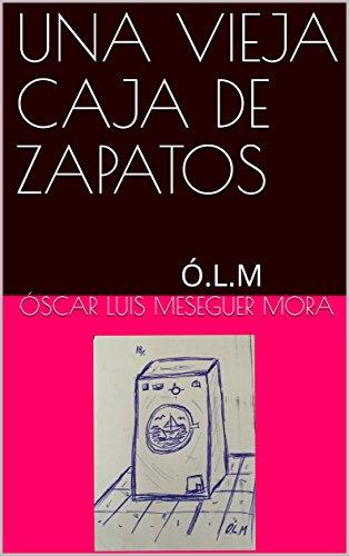 UNA VIEJA CAJA DE ZAPATOS:  Ó.L.M por ÓSCAR LUIS MESEGUER MORA