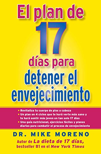 El Plan de 17 dias para detener el envejecimiento por Dr. Mike Moreno