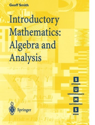 Introductory Mathematics: Algebra and Analysis (Springer Undergraduate Mathematics Series) by Geoffrey C. Smith (1998-12-24)