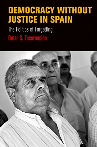 Democracy Without Justice in Spain: The Politics of Forgetting (Pennsylvania Studies in Human Rights) por Omar G. Encarnacion