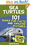 Sea Turtles : 101 Super Fun Facts And...