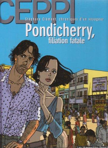 Stéphane Clément, chroniques d'un voyageur, tome 7 : Pondicherry, filiation fatale