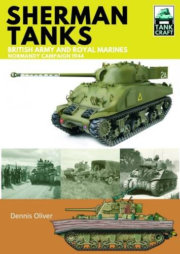 Sherman Tanks of the British Army and Royal Marines: Normandy Campaign 1944 (TankCraft, Band 2)