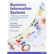 Business Information Systems: Technology, Development and Management for the E-Business: Written by Paul Bocij, 2015 Edition, (5) Publisher: Pearson [Paperback]