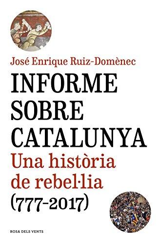 Informe sobre Catalunya: Una història de rebel·lia (777-2017) (Catalan Edition)