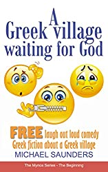 A Greek village waiting for God: FREE Laugh out loud comedy Greek fiction (Mynos Series Book 0)