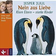 Nein aus Liebe: Klare Eltern – starke Kinder - Gesprochen von Irina und Jörg Pilawa