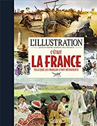 L'Illustration - C'était la France par  L'Illustration