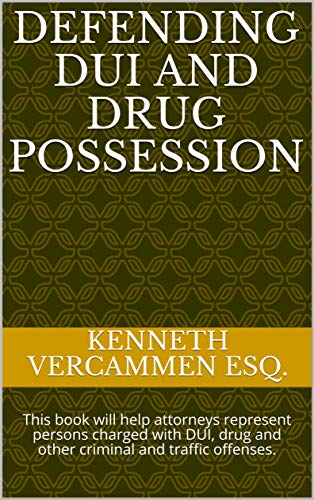 Defending DUI and Drug Possession: This book will help attorneys represent persons charged with DUI, drug and other criminal and traffic offenses. (English Edition)