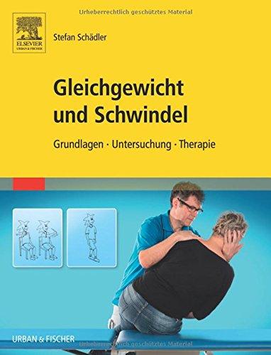 Gleichgewicht und Schwindel: Grundlagen Untersuchung Therapie