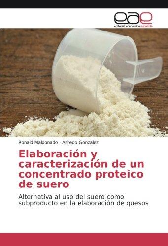 Elaboración y caracterización de un concentrado proteico de suero: Alternativa al uso del suero como subproducto en la elaboración de quesos