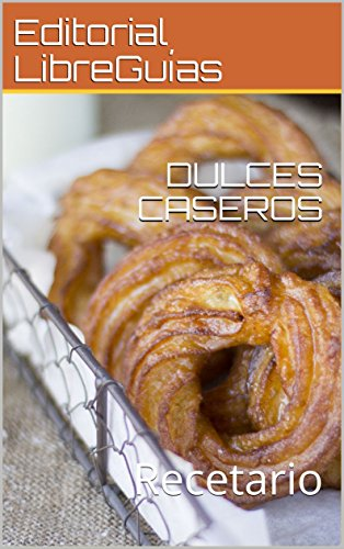 DULCES CASEROS: Recetario por Editorial LibreGuías